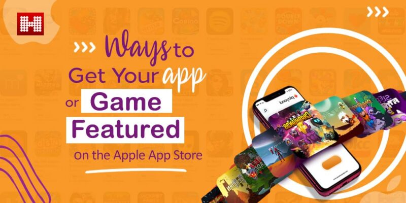 Ways to Get Your App or Game Featured On the Apple App Store - Hashe Computer Solutions