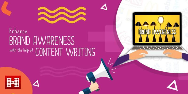 Enhance brand awareness with the help of content writing - Hashe Computer Solutions
