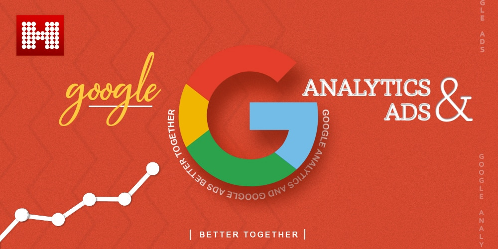 Google Analytics and Google Ads | Better Together, Hashe Computer Solutions (Pvt) Ltd.