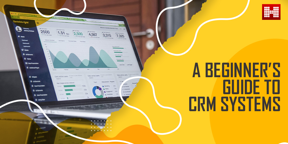 A Beginner's Guide to CRM Systems, Hashe Computer Solutions (Pvt) Ltd.