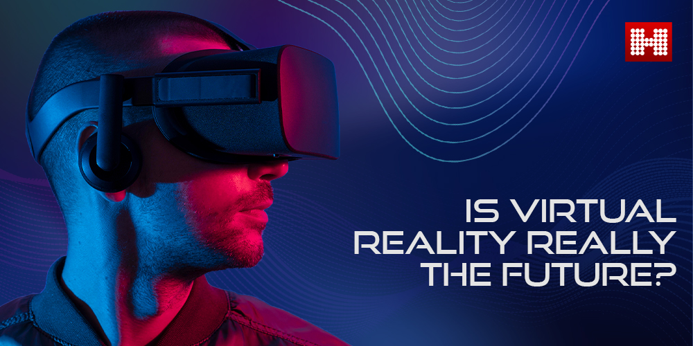 Is Virtual Reality Really the Future?, Hashe Computer Solutions (Pvt) Ltd.